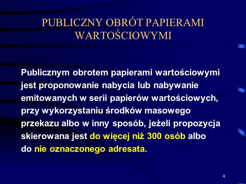 4 Publicznym obrotem papierami wartościowymi jest proponowanie nabycia lub nabywanie emitowanych w serii papierów wartościowych, przy wykorzystaniu śr
