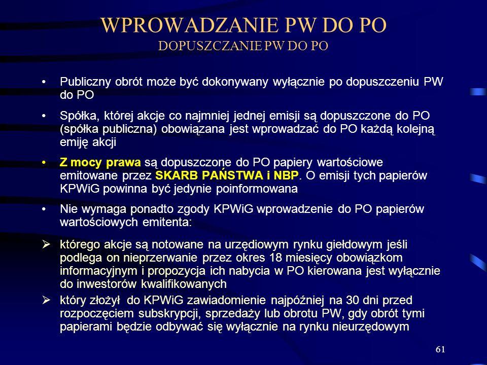 61 Publiczny obrót może być dokonywany wyłącznie po dopuszczeniu PW do PO Spółka, której akcje co najmniej jednej emisji są dopuszczone do PO (spółka