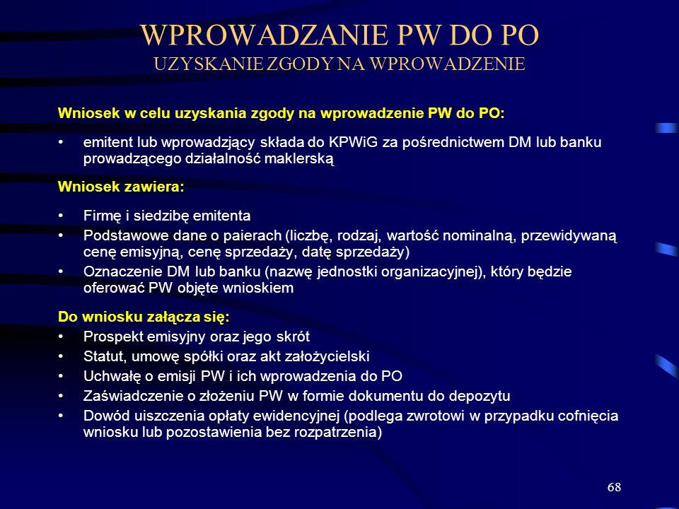 68 Wniosek w celu uzyskania zgody na wprowadzenie PW do PO: emitent lub wprowadzjący składa do KPWiG za pośrednictwem DM lub banku prowadzącego działa