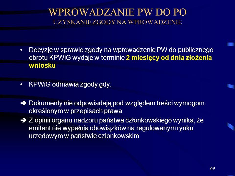 69 Decyzję w sprawie zgody na wprowadzenie PW do publicznego obrotu KPWiG wydaje w terminie 2 miesięcy od dnia złożenia wniosku KPWiG odmawia zgody gd