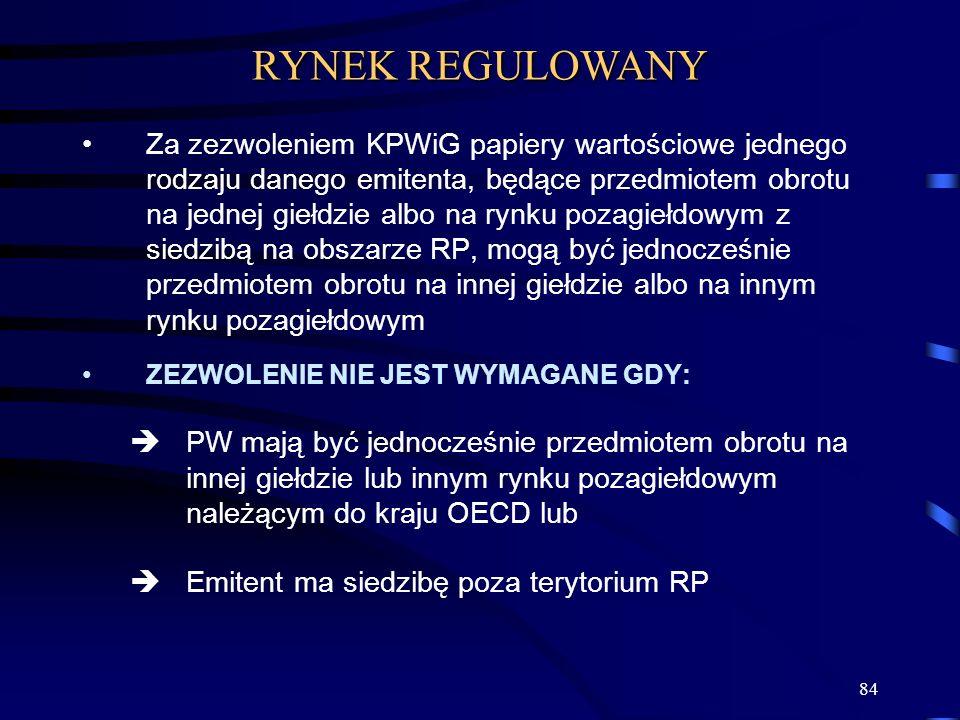 84 Za zezwoleniem KPWiG papiery wartościowe jednego rodzaju danego emitenta, będące przedmiotem obrotu na jednej giełdzie albo na rynku pozagiełdowym