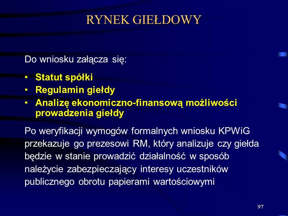 97 Do wniosku załącza się: Statut spółki Regulamin giełdy Analizę ekonomiczno-finansową możliwości prowadzenia giełdy Po weryfikacji wymogów formalnyc