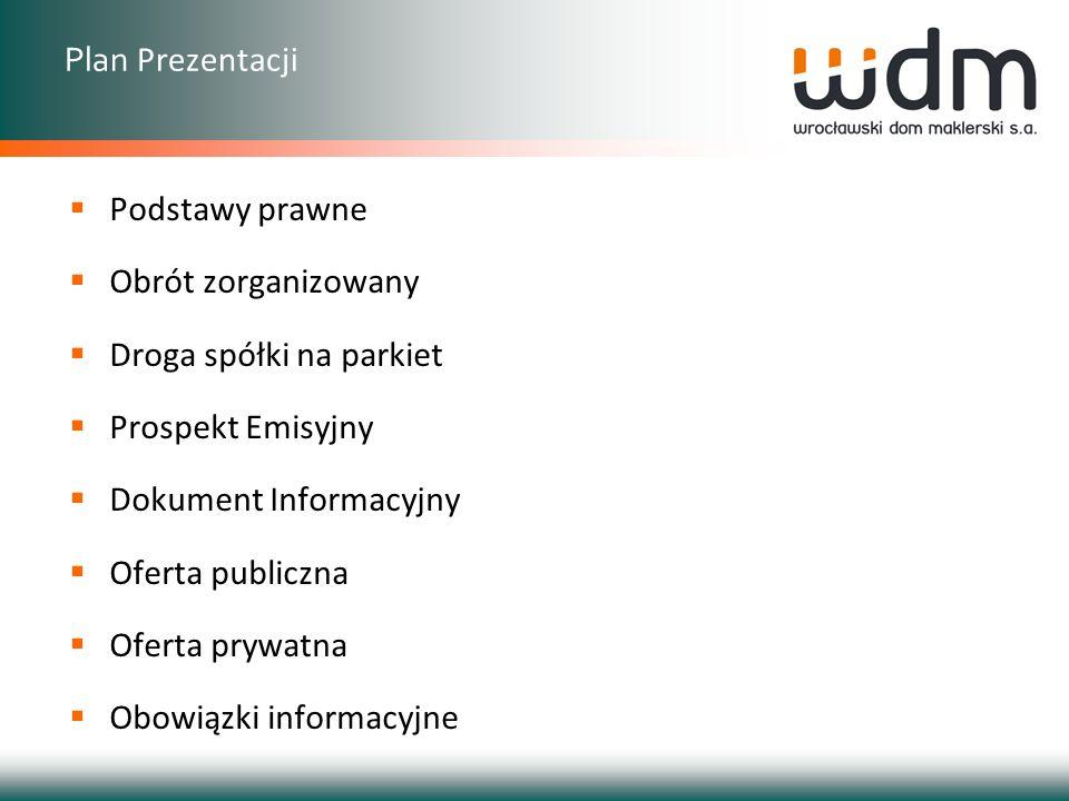 Plan Prezentacji Podstawy prawne Obrót zorganizowany Droga spółki na parkiet Prospekt Emisyjny Dokument Informacyjny Oferta publiczna Oferta prywatna