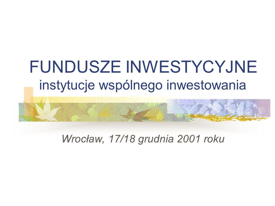 FUNDUSZE INWESTYCYJNE instytucje wspólnego inwestowania Wrocław, 17/18 grudnia 2001 roku