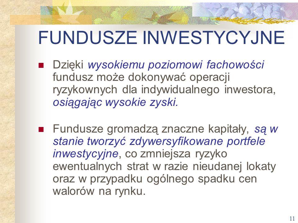 11 Dzięki wysokiemu poziomowi fachowości fundusz może dokonywać operacji ryzykownych dla indywidualnego inwestora, osiągając wysokie zyski. Fundusze g