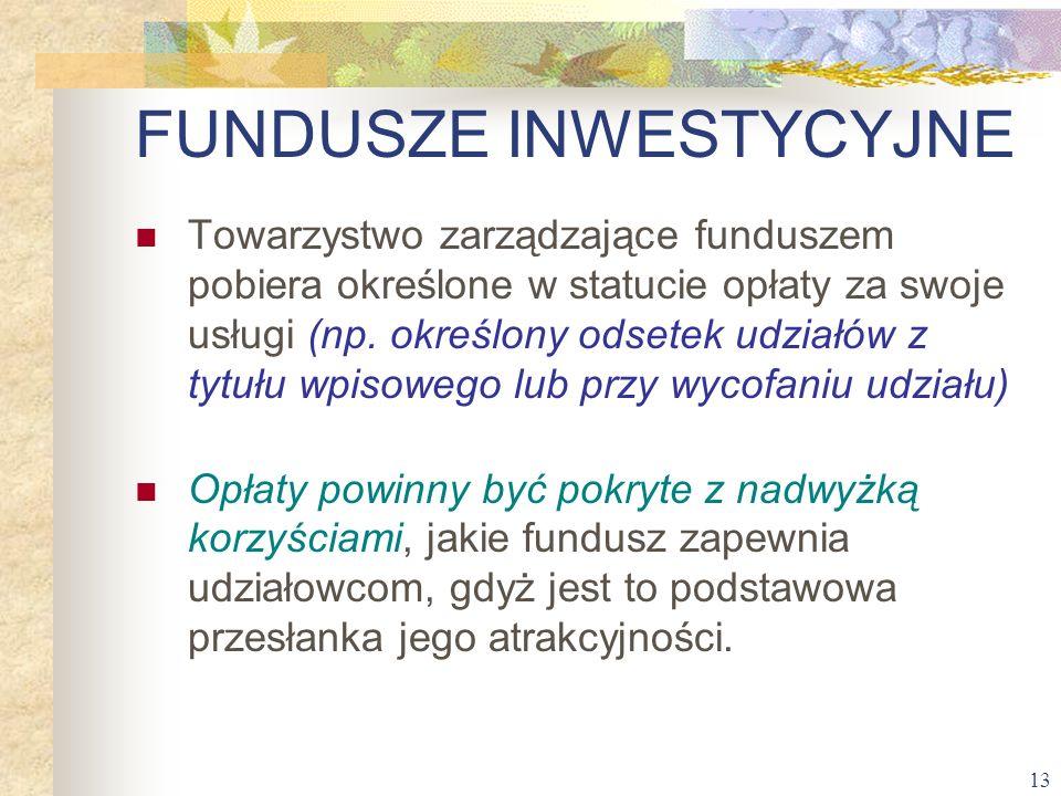 13 Towarzystwo zarządzające funduszem pobiera określone w statucie opłaty za swoje usługi (np. określony odsetek udziałów z tytułu wpisowego lub przy