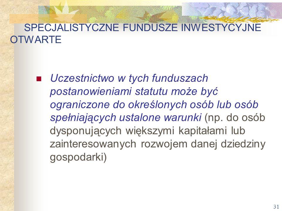 31 Uczestnictwo w tych funduszach postanowieniami statutu może być ograniczone do określonych osób lub osób spełniających ustalone warunki (np. do osó