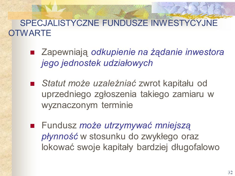 32 Zapewniają odkupienie na żądanie inwestora jego jednostek udziałowych Statut może uzależniać zwrot kapitału od uprzedniego zgłoszenia takiego zamia