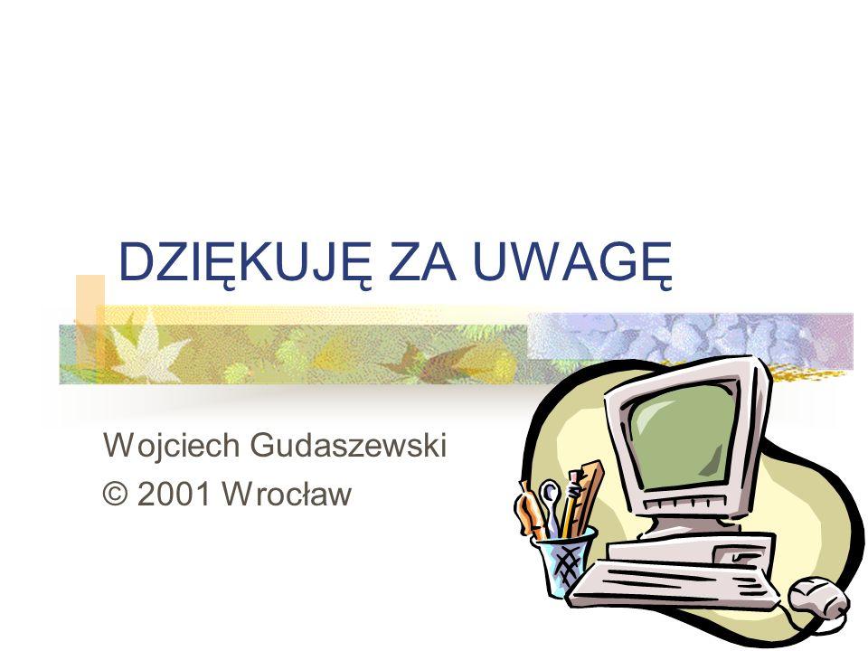 DZIĘKUJĘ ZA UWAGĘ Wojciech Gudaszewski © 2001 Wrocław