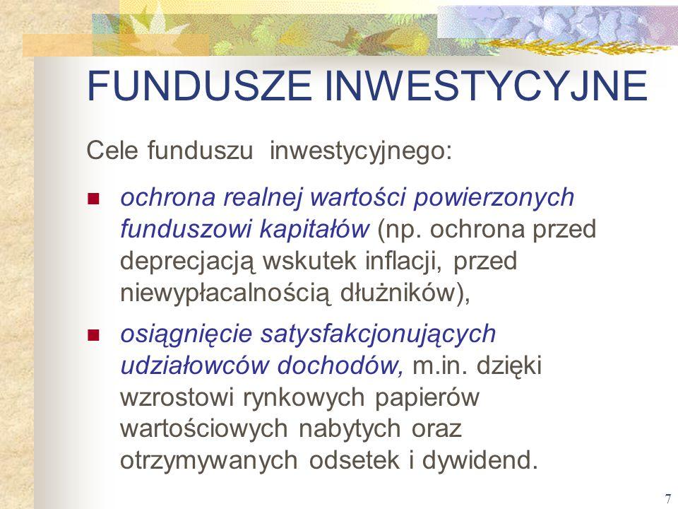 7 Cele funduszu inwestycyjnego: ochrona realnej wartości powierzonych funduszowi kapitałów (np. ochrona przed deprecjacją wskutek inflacji, przed niew