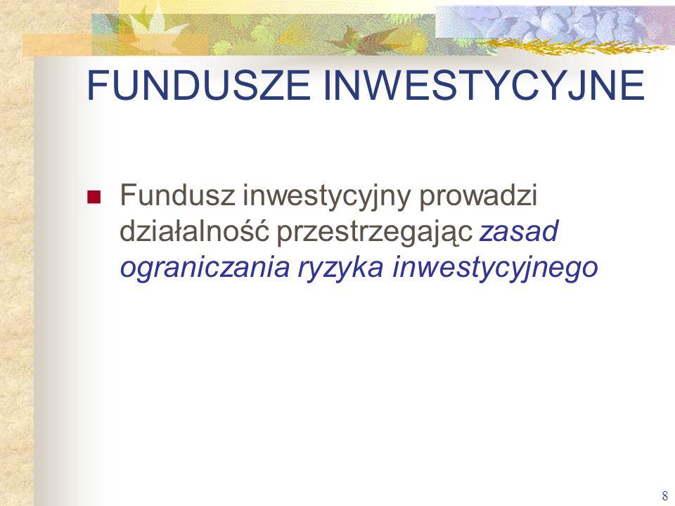 8 Fundusz inwestycyjny prowadzi działalność przestrzegając zasad ograniczania ryzyka inwestycyjnego
