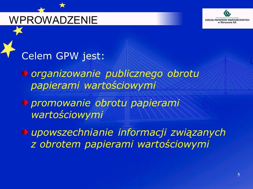 5 Celem GPW jest: organizowanie publicznego obrotu papierami wartościowymi promowanie obrotu papierami wartościowymi upowszechnianie informacji związa