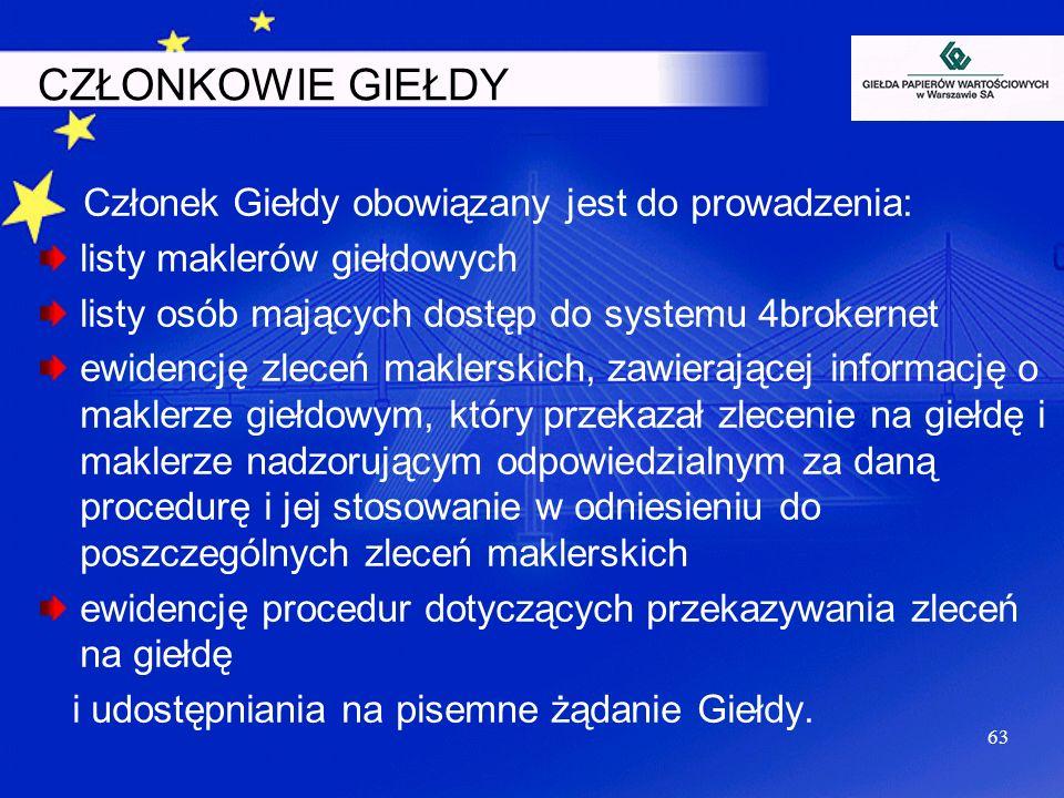 CZŁONKOWIE GIEŁDY Członek Giełdy obowiązany jest do prowadzenia: listy maklerów giełdowych listy osób mających dostęp do systemu 4brokernet ewidencję