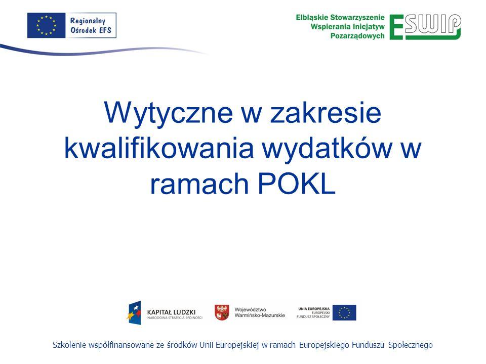 Szkolenie współfinansowane ze środków Unii Europejskiej w ramach Europejskiego Funduszu Społecznego Wytyczne w zakresie kwalifikowania wydatków w ramach POKL