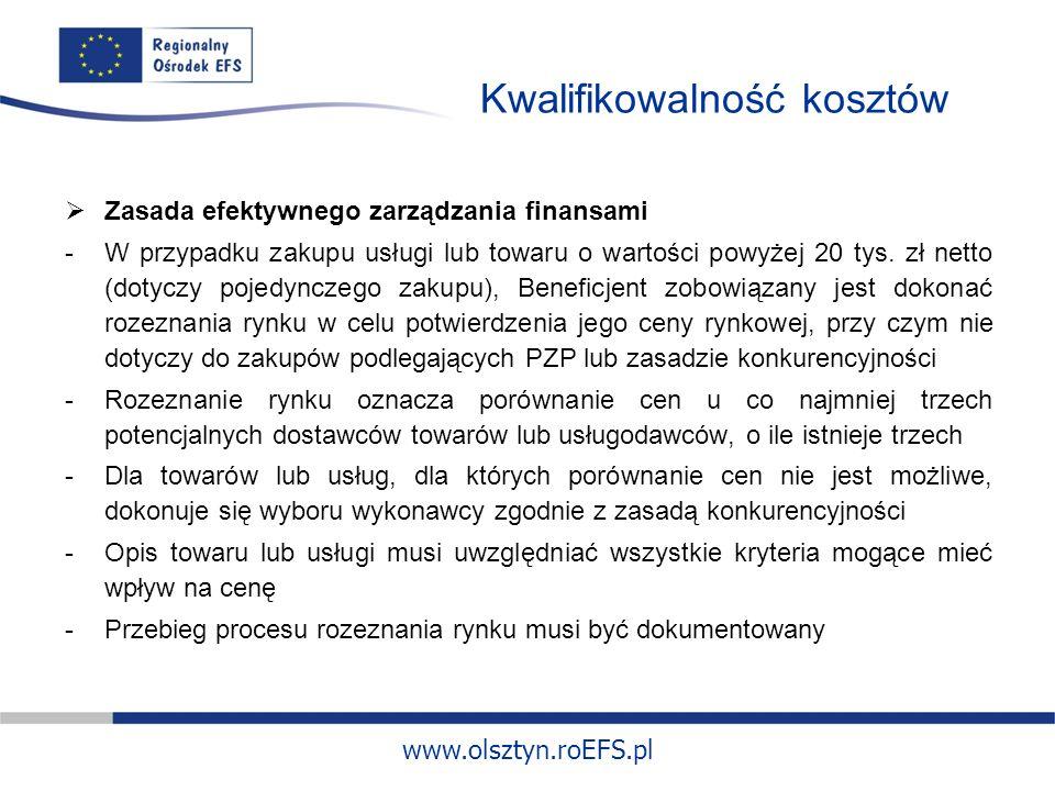 www.olsztyn.roEFS.pl Kwalifikowalność kosztów Zasada efektywnego zarządzania finansami -W przypadku zakupu usługi lub towaru o wartości powyżej 20 tys.