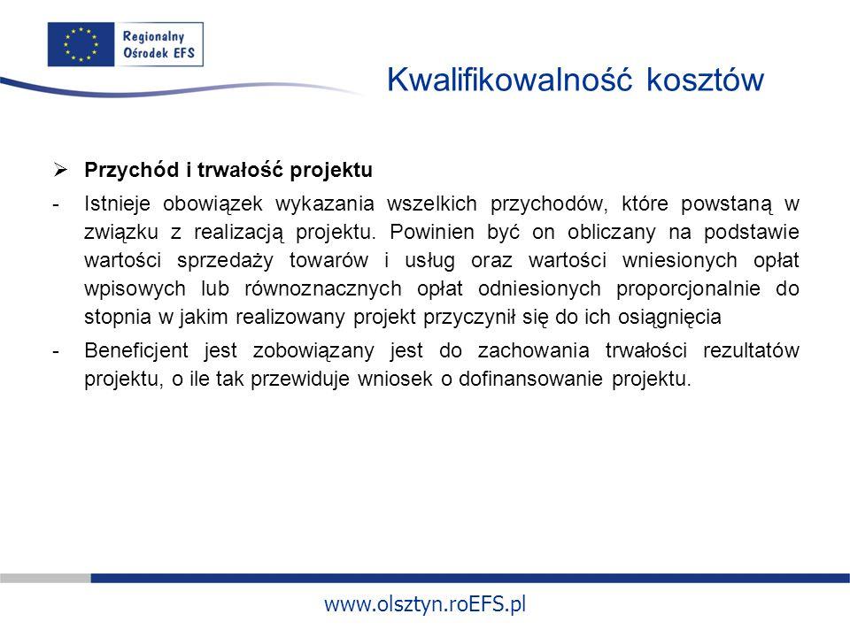 www.olsztyn.roEFS.pl Kwalifikowalność kosztów Przychód i trwałość projektu -Istnieje obowiązek wykazania wszelkich przychodów, które powstaną w związku z realizacją projektu.