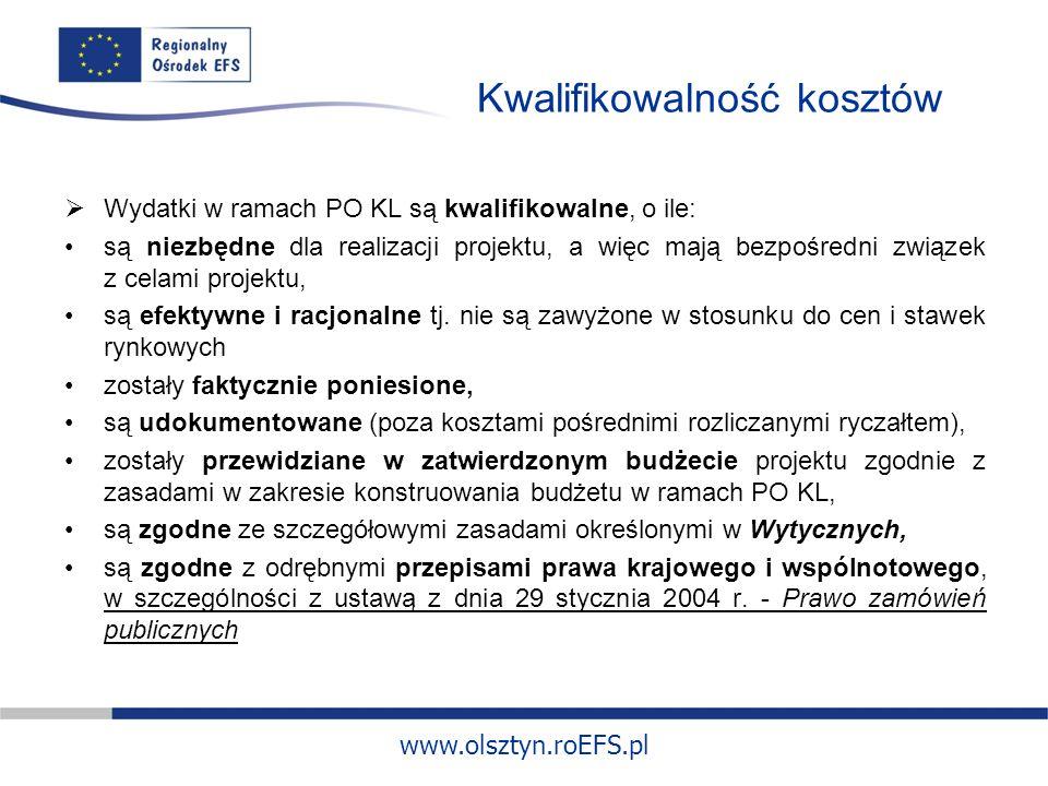 www.olsztyn.roEFS.pl Kwalifikowalność kosztów Wydatki w ramach PO KL są kwalifikowalne, o ile: są niezbędne dla realizacji projektu, a więc mają bezpośredni związek z celami projektu, są efektywne i racjonalne tj.