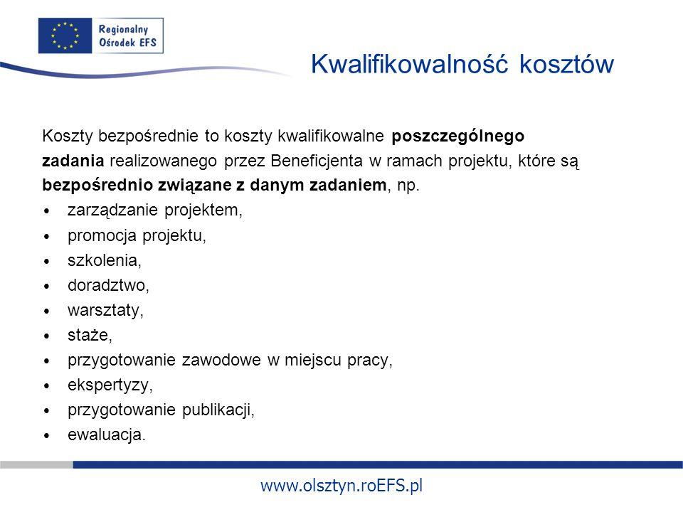 www.olsztyn.roEFS.pl Kwalifikowalność kosztów Koszty bezpośrednie to koszty kwalifikowalne poszczególnego zadania realizowanego przez Beneficjenta w ramach projektu, które są bezpośrednio związane z danym zadaniem, np.