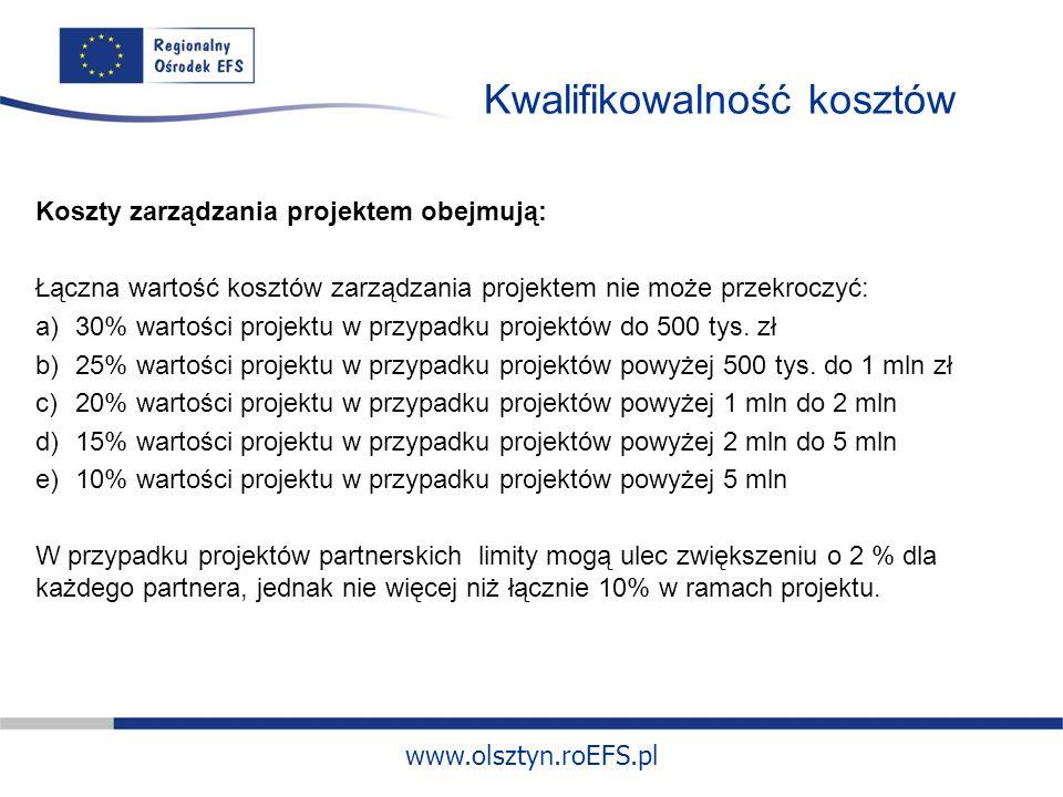 www.olsztyn.roEFS.pl Kwalifikowalność kosztów Koszty zarządzania projektem obejmują: Łączna wartość kosztów zarządzania projektem nie może przekroczyć: a)30% wartości projektu w przypadku projektów do 500 tys.