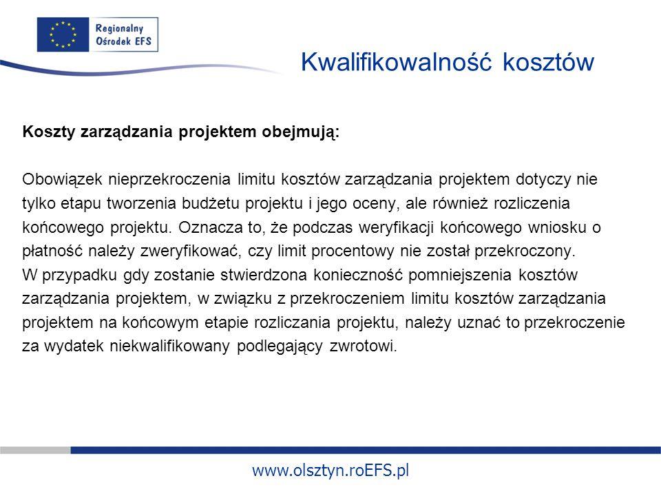www.olsztyn.roEFS.pl Kwalifikowalność kosztów Koszty zarządzania projektem obejmują: Obowiązek nieprzekroczenia limitu kosztów zarządzania projektem dotyczy nie tylko etapu tworzenia budżetu projektu i jego oceny, ale również rozliczenia końcowego projektu.