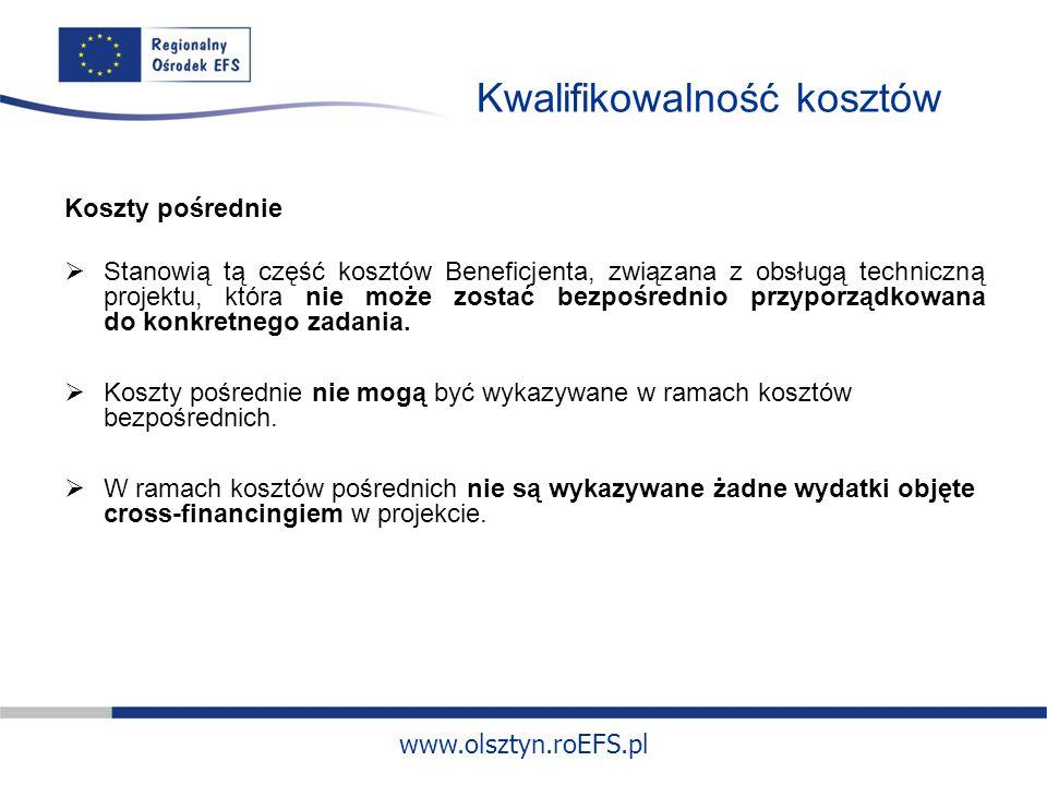 www.olsztyn.roEFS.pl Kwalifikowalność kosztów Koszty pośrednie Stanowią tą część kosztów Beneficjenta, związana z obsługą techniczną projektu, która nie może zostać bezpośrednio przyporządkowana do konkretnego zadania.