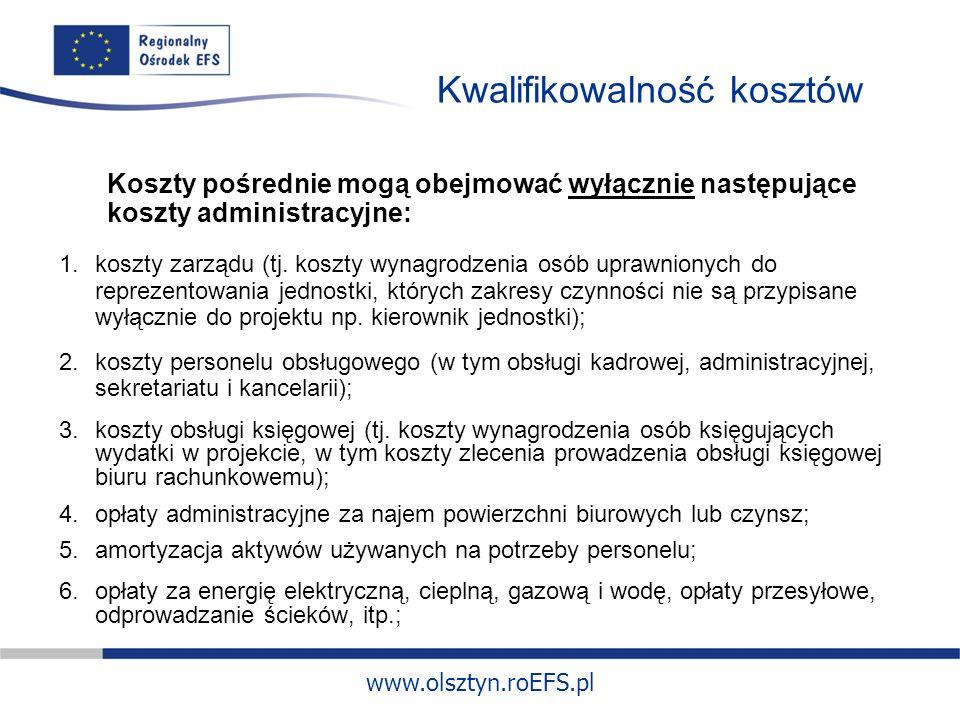 www.olsztyn.roEFS.pl Kwalifikowalność kosztów Koszty pośrednie mogą obejmować wyłącznie następujące koszty administracyjne: 1.koszty zarządu (tj.