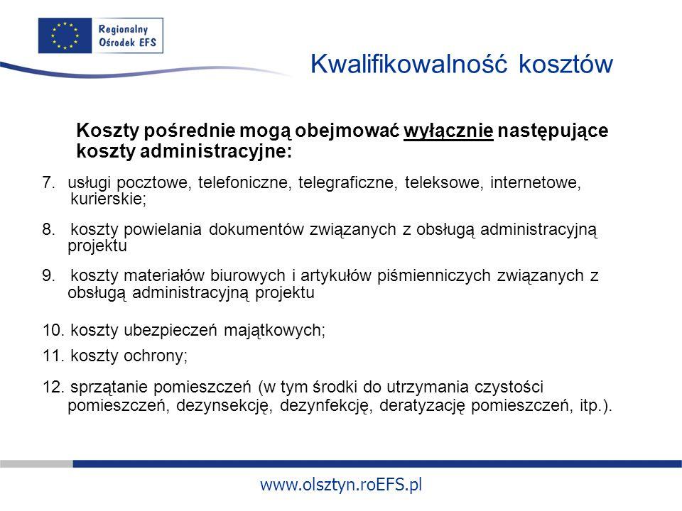 www.olsztyn.roEFS.pl Kwalifikowalność kosztów Koszty pośrednie mogą obejmować wyłącznie następujące koszty administracyjne: 7.usługi pocztowe, telefoniczne, telegraficzne, teleksowe, internetowe, kurierskie; 8.