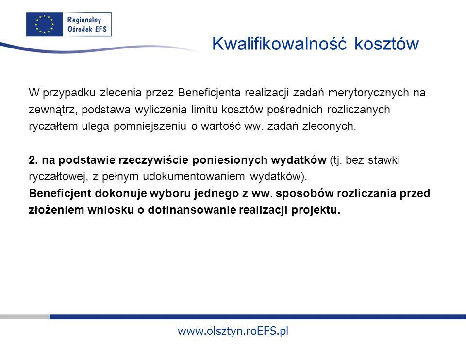 www.olsztyn.roEFS.pl Kwalifikowalność kosztów W przypadku zlecenia przez Beneficjenta realizacji zadań merytorycznych na zewnątrz, podstawa wyliczenia limitu kosztów pośrednich rozliczanych ryczałtem ulega pomniejszeniu o wartość ww.