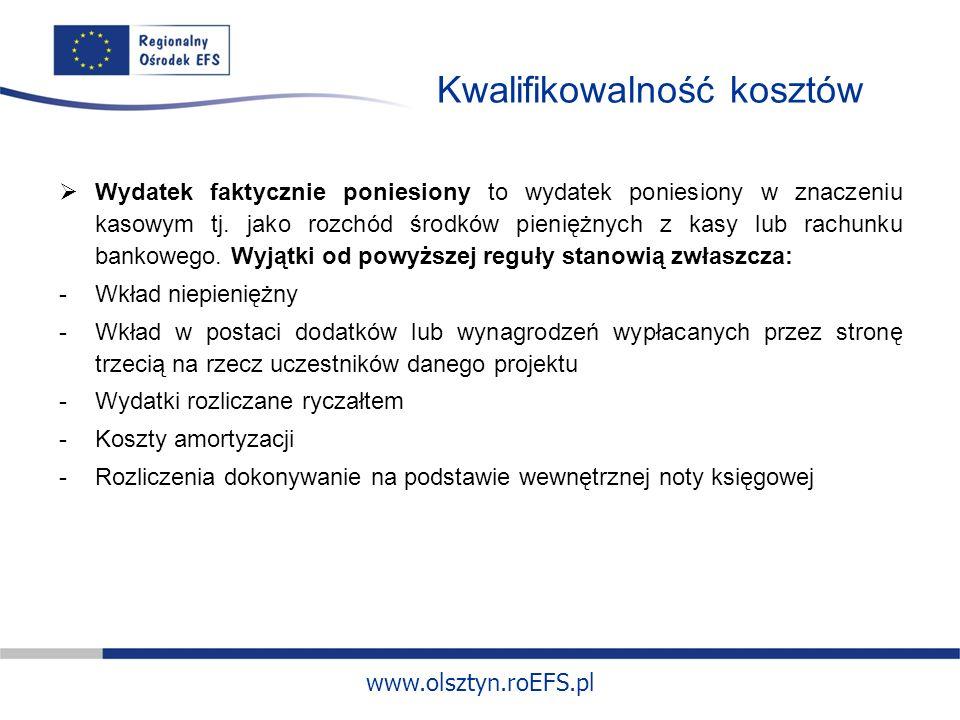 www.olsztyn.roEFS.pl Kwalifikowalność kosztów Wydatek faktycznie poniesiony to wydatek poniesiony w znaczeniu kasowym tj.