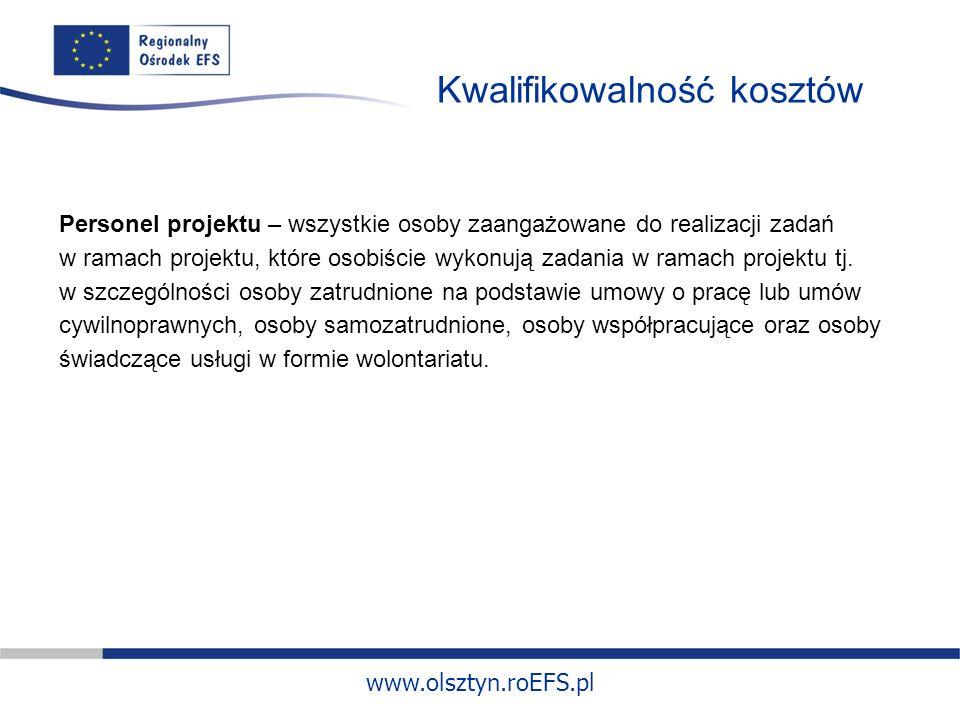 www.olsztyn.roEFS.pl Kwalifikowalność kosztów Personel projektu – wszystkie osoby zaangażowane do realizacji zadań w ramach projektu, które osobiście wykonują zadania w ramach projektu tj.