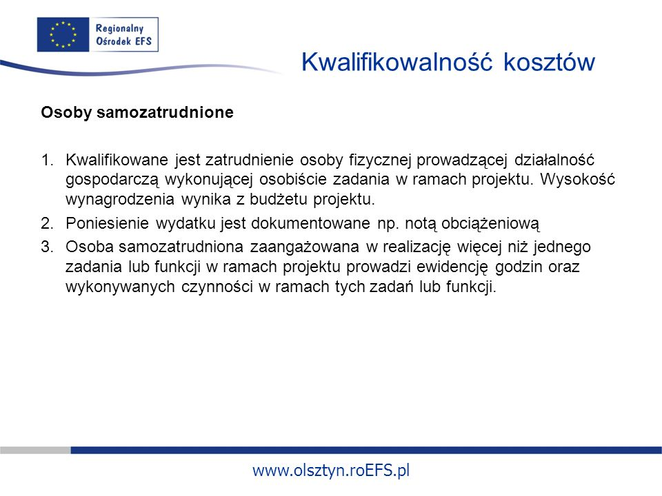 www.olsztyn.roEFS.pl Kwalifikowalność kosztów Osoby samozatrudnione 1.Kwalifikowane jest zatrudnienie osoby fizycznej prowadzącej działalność gospodarczą wykonującej osobiście zadania w ramach projektu.