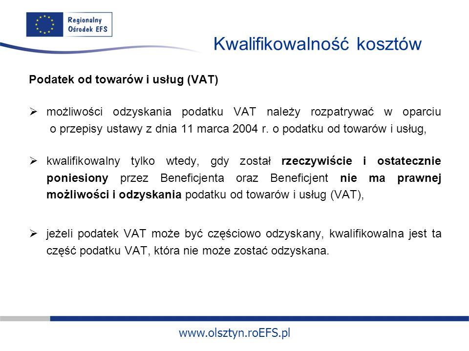 www.olsztyn.roEFS.pl Kwalifikowalność kosztów Podatek od towarów i usług (VAT) możliwości odzyskania podatku VAT należy rozpatrywać w oparciu o przepisy ustawy z dnia 11 marca 2004 r.
