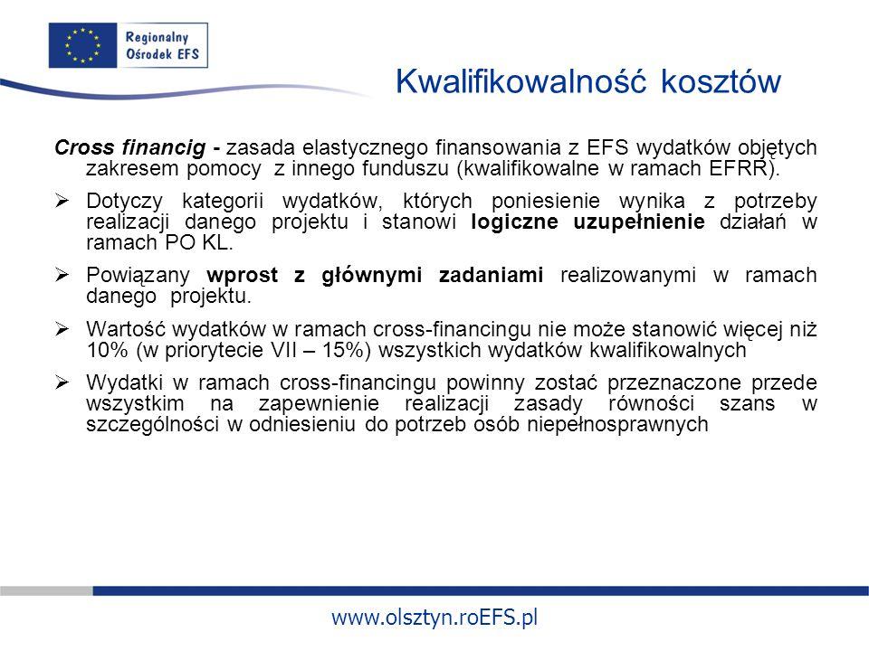 www.olsztyn.roEFS.pl Kwalifikowalność kosztów Cross financig - zasada elastycznego finansowania z EFS wydatków objętych zakresem pomocy z innego funduszu (kwalifikowalne w ramach EFRR).