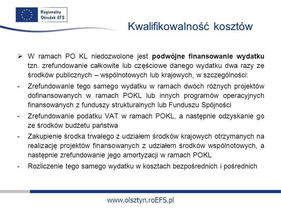 www.olsztyn.roEFS.pl Kwalifikowalność kosztów W ramach PO KL niedozwolone jest podwójne finansowanie wydatku tzn.