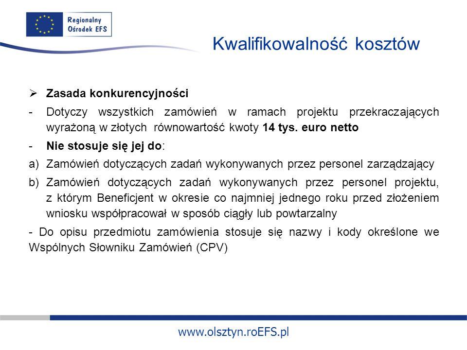 www.olsztyn.roEFS.pl Kwalifikowalność kosztów Zasada konkurencyjności -Dotyczy wszystkich zamówień w ramach projektu przekraczających wyrażoną w złotych równowartość kwoty 14 tys.