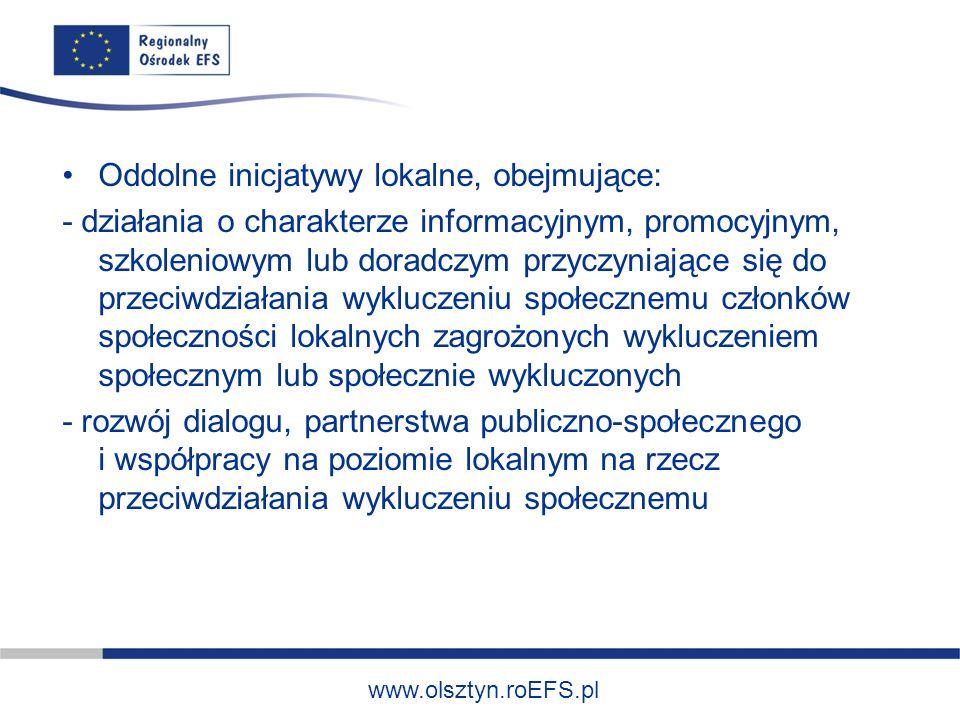 www.olsztyn.roEFS.pl Oddolne inicjatywy lokalne, obejmujące: - działania o charakterze informacyjnym, promocyjnym, szkoleniowym lub doradczym przyczyn