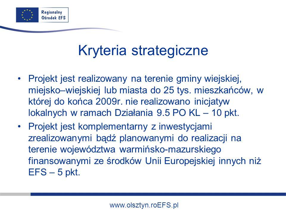 www.olsztyn.roEFS.pl Kryteria strategiczne Projekt jest realizowany na terenie gminy wiejskiej, miejsko–wiejskiej lub miasta do 25 tys. mieszkańców, w