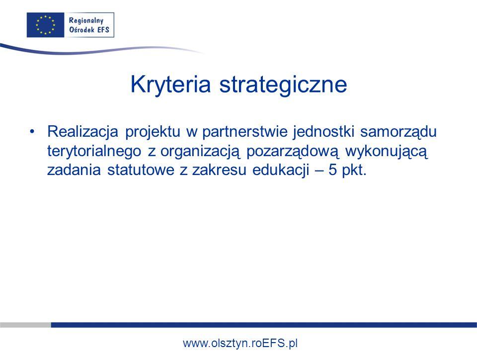 www.olsztyn.roEFS.pl Kryteria strategiczne Realizacja projektu w partnerstwie jednostki samorządu terytorialnego z organizacją pozarządową wykonującą