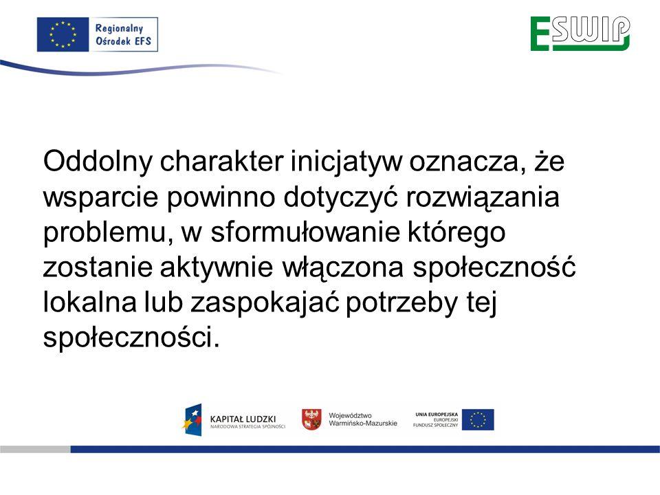 Inicjatywy oddolne - W ramach inicjatyw oddolnych w PO KL mogą być rozwiązywane problemy mieszczące się w obszarach: rynku pracy, edukacji i integracji społecznej.