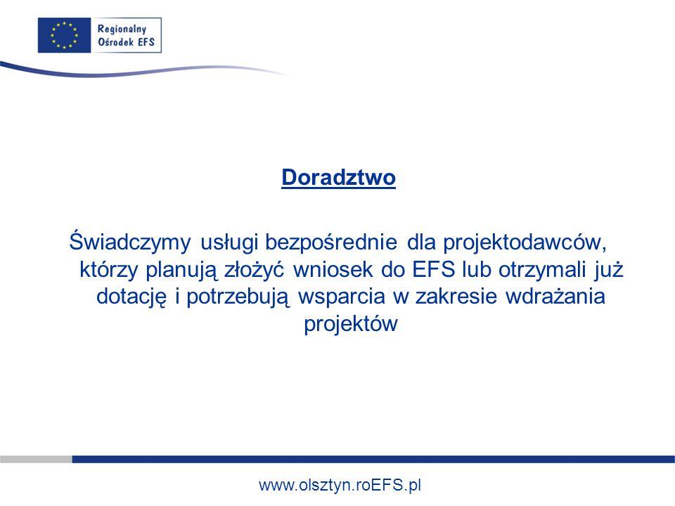 www.olsztyn.roEFS.pl Doradztwo Świadczymy usługi bezpośrednie dla projektodawców, którzy planują złożyć wniosek do EFS lub otrzymali już dotację i potrzebują wsparcia w zakresie wdrażania projektów