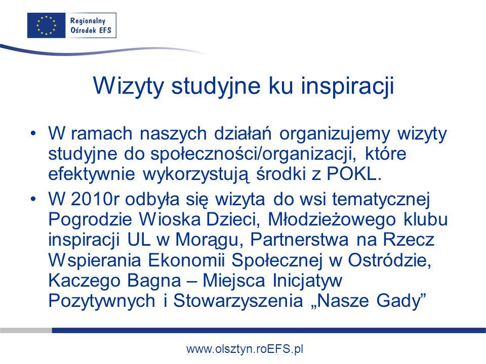 www.olsztyn.roEFS.pl Wizyty studyjne ku inspiracji W ramach naszych działań organizujemy wizyty studyjne do społeczności/organizacji, które efektywnie wykorzystują środki z POKL.