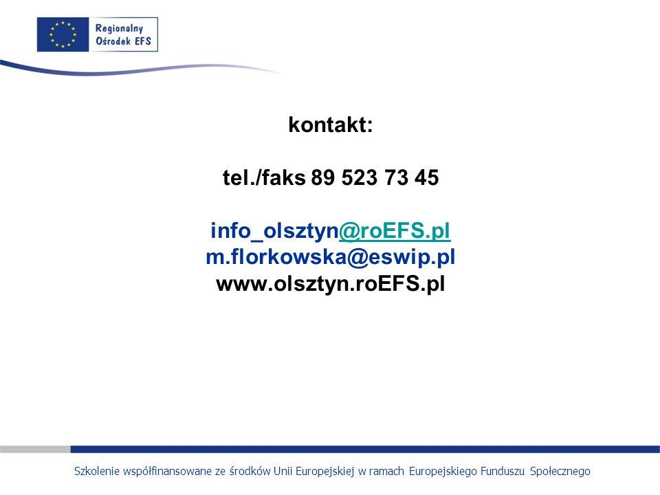 kontakt: tel./faks 89 523 73 45 info_olsztyn@roEFS.pl m.florkowska@eswip.pl www.olsztyn.roEFS.pl@roEFS.pl Szkolenie współfinansowane ze środków Unii Europejskiej w ramach Europejskiego Funduszu Społecznego