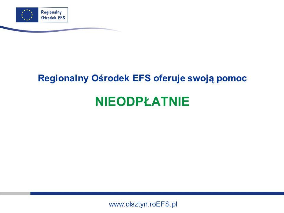 www.olsztyn.roEFS.pl Regionalny Ośrodek EFS oferuje swoją pomoc NIEODPŁATNIE