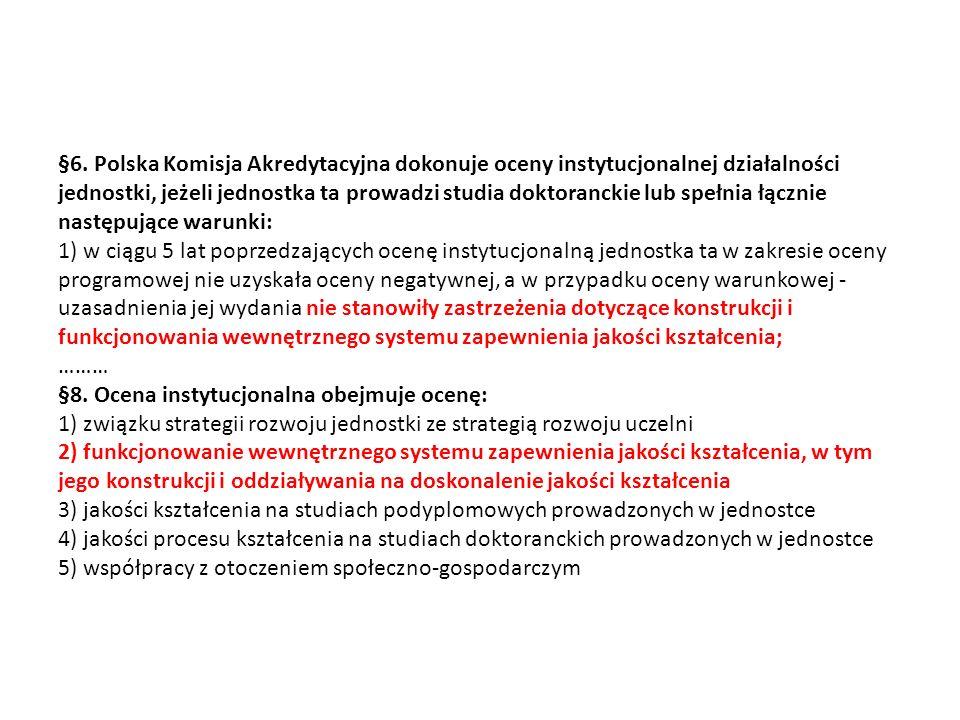 §6. Polska Komisja Akredytacyjna dokonuje oceny instytucjonalnej działalności jednostki, jeżeli jednostka ta prowadzi studia doktoranckie lub spełnia