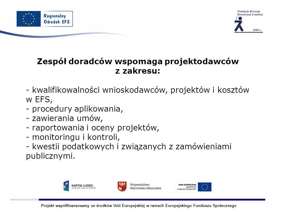 Projekt współfinansowany ze środków Unii Europejskiej w ramach Europejskiego Funduszu Społecznego - kwalifikowalności wnioskodawców, projektów i kosztów w EFS, - procedury aplikowania, - zawierania umów, - raportowania i oceny projektów, - monitoringu i kontroli, - kwestii podatkowych i związanych z zamówieniami publicznymi.