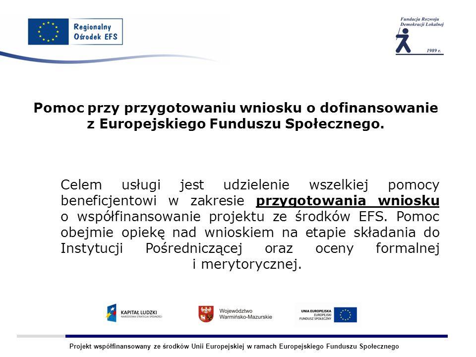 Projekt współfinansowany ze środków Unii Europejskiej w ramach Europejskiego Funduszu Społecznego Pomoc przy przygotowaniu wniosku o dofinansowanie z