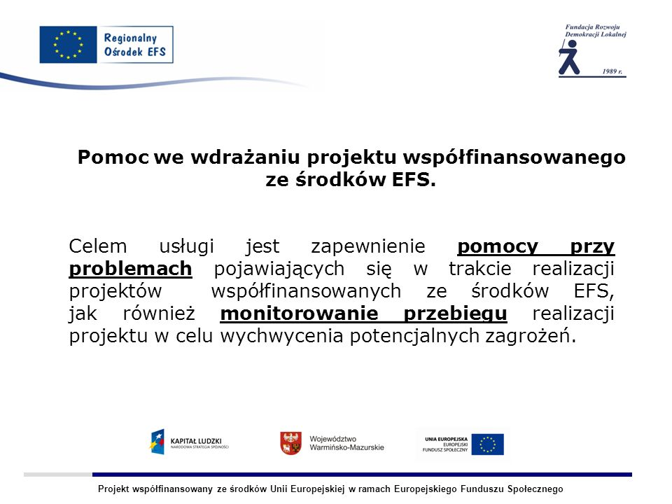 Projekt współfinansowany ze środków Unii Europejskiej w ramach Europejskiego Funduszu Społecznego Pomoc we wdrażaniu projektu współfinansowanego ze środków EFS.