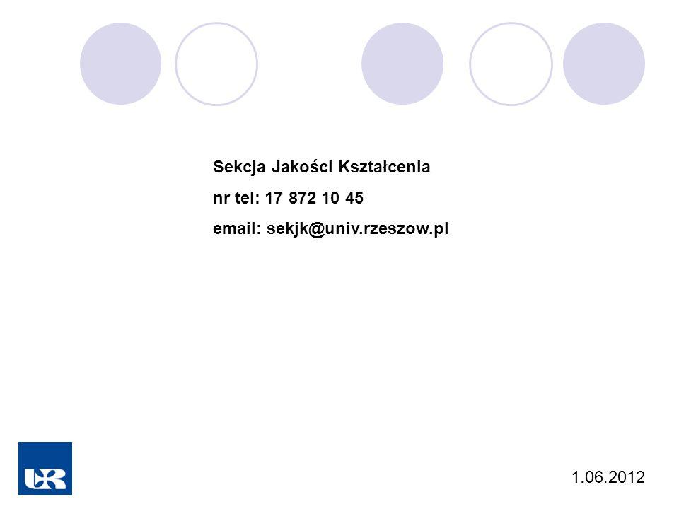 Sekcja Jakości Kształcenia nr tel: 17 872 10 45 email: sekjk@univ.rzeszow.pl 1.06.2012