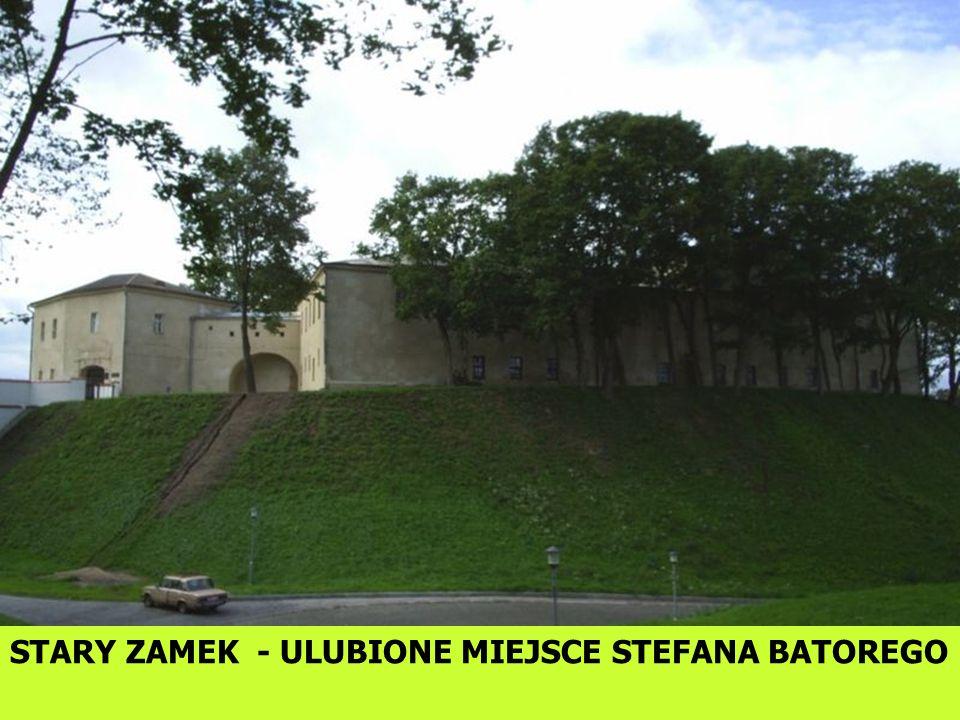 STARY ZAMEK - ULUBIONE MIEJSCE STEFANA BATOREGO
