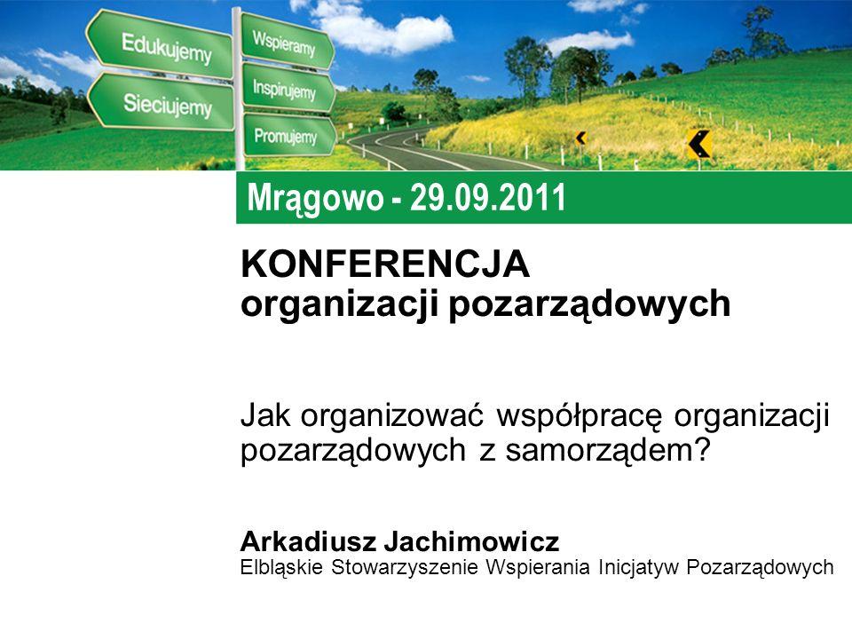 Mrągowo - 29.09.2011 KONFERENCJA organizacji pozarządowych Jak organizować współpracę organizacji pozarządowych z samorządem.